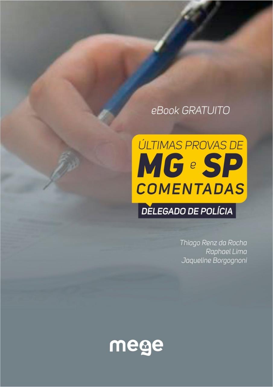E-book com as provas dos concursos de Delegado de Polícia para Minas Gerais e São Paulo, com os comentários e resolução das questões pela equipe Mege.